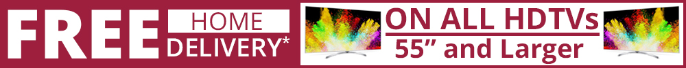 "Free Home delivery on all HDTVs 55"" or larger."