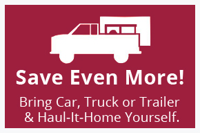 Save even more, bring car, truck or trailer and haul it home yourself.